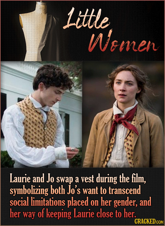 Little Wemen Laurie and Jo swap vest during the film, a symbolizing both Jo's want to transcend social limitations placed on her gender, and her way o