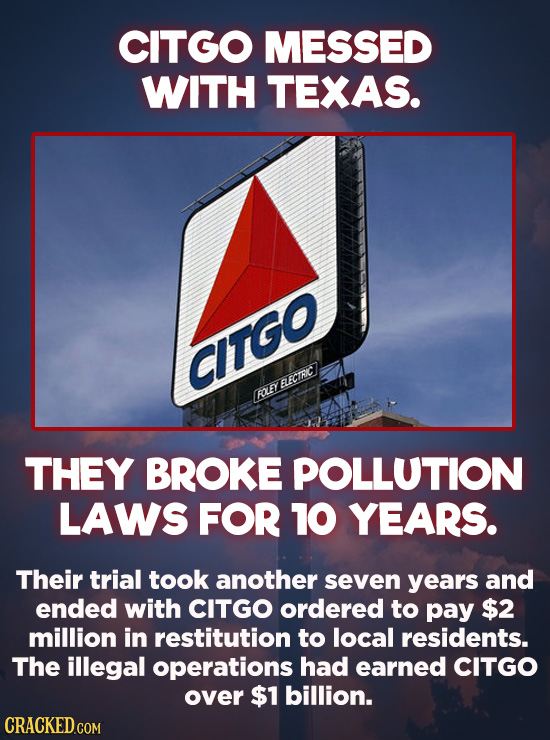 Evil Things Huge Companies Have Done - CITGO was declared guilty of violating the Clean Air Act in 2007. The billion-dollar company had been exposing