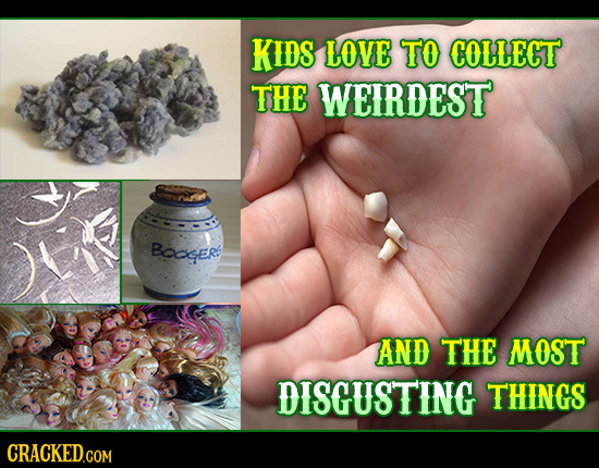 KIDS LOVE TO COLLECT THE WEIRDEST BGers AND THE MOST DISGUSTING THINGS