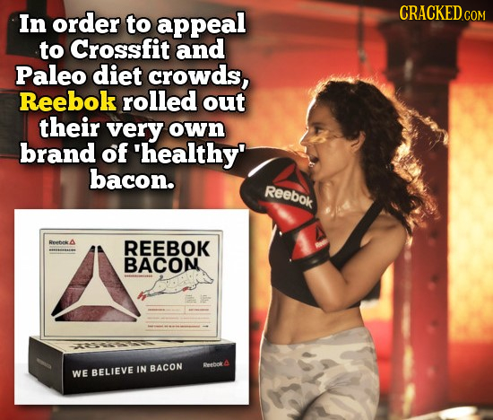 In order to appeal CRACKEDcO COM to Crossfit and Paleo diet crowds, Reebok rolled out their very own brand of 'healthy' bacon. Reebok Reebek REEBOK BA