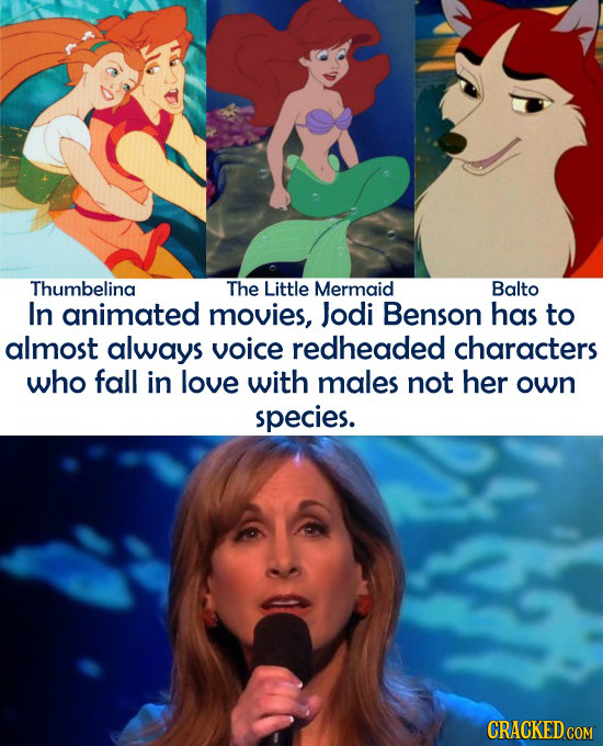 Thumbelina The Little Mermaid Balto In animated movies, Jodi Benson has to almost always voice redheaded characters who fall in love with males not he