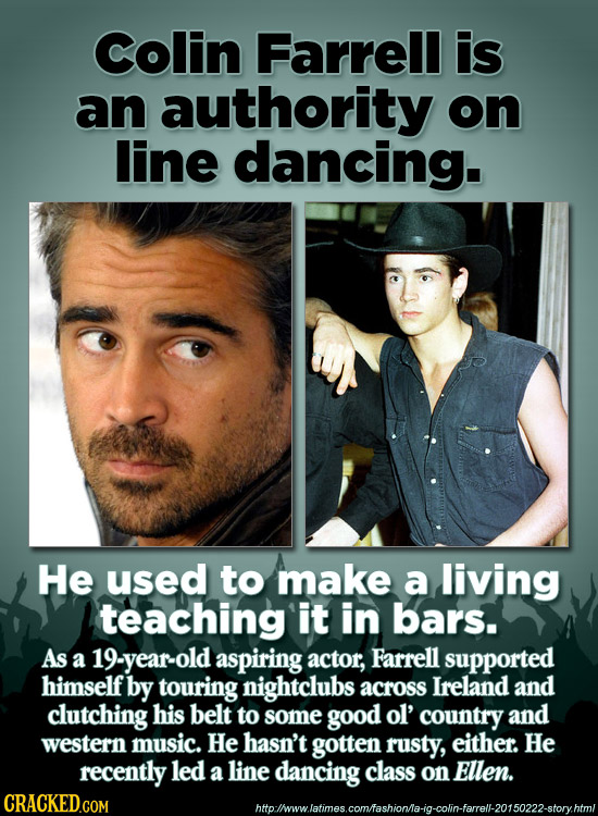 Colin Farrell is an authority on line dancing. He used to make a living teaching it in bars. As a 19-year-old aspiring actor, Farrell supported himsel