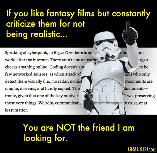 IF you like fantasy films but constantly criticize them for not being realistic... Speaking of cyberpunk, in Rogue One there is no imu >ns world after