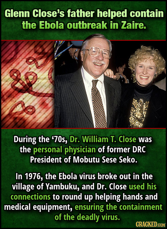 Glenn Close's father helped contain the Ebola outbreak in Zaire. During the '70s, Dr. William T. Close was the personal physician of former DRC Presid