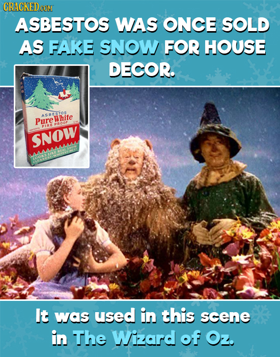 CRACKED CON ASBESTOS WAS ONCE SOLD AS FAKE SNOW FOR HOUSE DECOR. AS88STOS Pure White eROOF FIRE SNOW It was used in this scene in The Wizard of Oz.