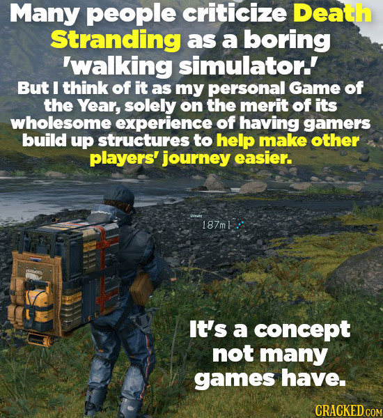 Many people criticize Death Stranding as a boring 'walking simulator.' But I think of it as my personal Game of the Year, solely on the merit of its w