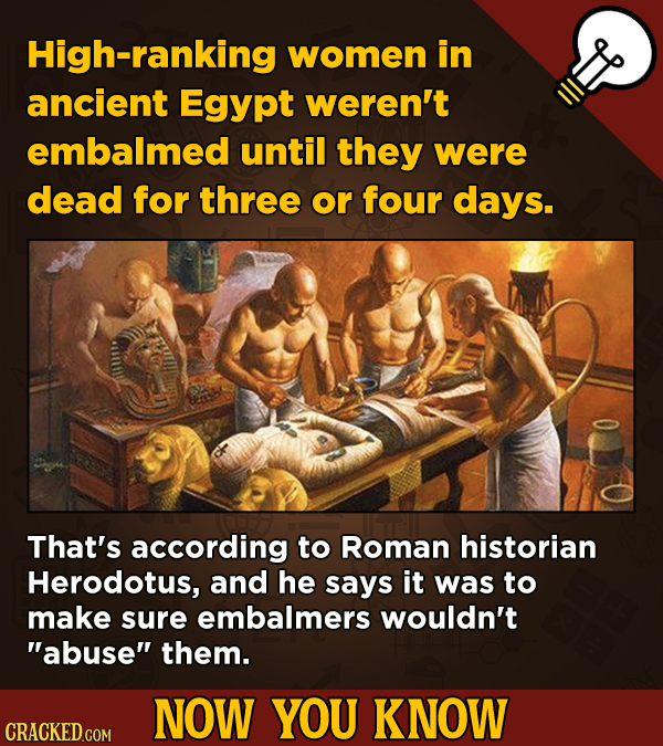 13 Illuminating And Also Entertaining Now-You-Know Facts   - High-ranking women in ancient Egypt weren't embalmed until they were dead