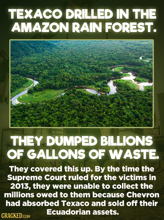 Evil Things Huge Companies Have Done - For nearly three decades, Texaco ran all oil drilling operations in the Ecuadorian Amazon. In the process, the