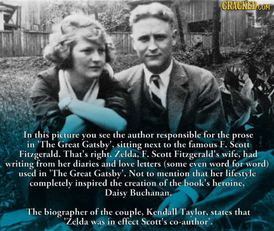 In this picture you see the author responsible for the prose in 'The Great Gatsby', sitting next to the famous F. Scott Fitzgerald. That's right. Zeld