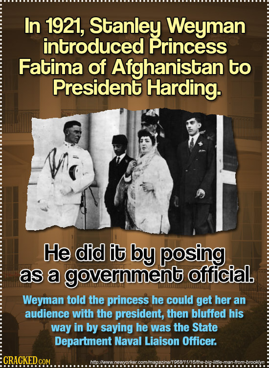 In 1921, Stanley Weyman introduced Princess Fatima of Afghanistan to President Harding. He did it by posing as a government official. Weyman told the