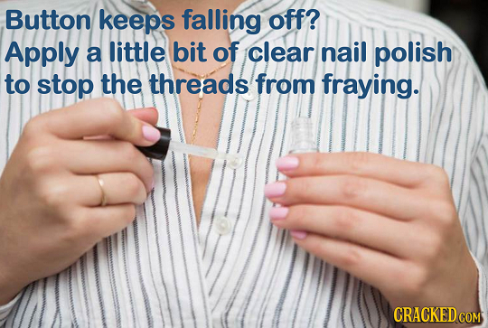 Button keeps falling off? Apply a little bit of clear nail polish to stop the threads from fraying.