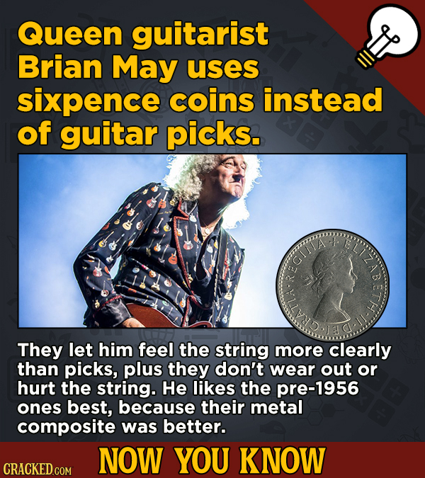 13 Illuminating And Also Entertaining Now-You-Know Facts   - Queen guitarist Brian May uses sixpence coins instead of guitar picks.