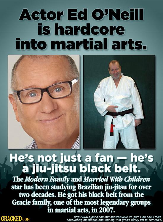 Actor Ed O'Neill is hardcore into martial arts. He's not just a fan he's - a jiu-jitsu black belt. The Modern Family and Married With Cbildren star ha