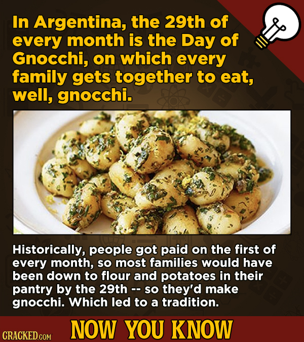 13 Illuminating And Also Entertaining Now-You-Know Facts   - In Argentina, the 29th of every month is the Day of Gnocchi