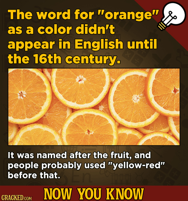 13 Illuminating And Also Entertaining Now-You-Know Facts   - The word for orange as a color didn't appear in English until the 16th century.