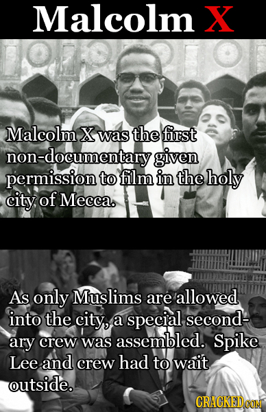 Malcolm X Malcolm X was the first non-documentaryg given permission to film in the holy city of Mecca. As only Muslims are allowed into the city, a sp