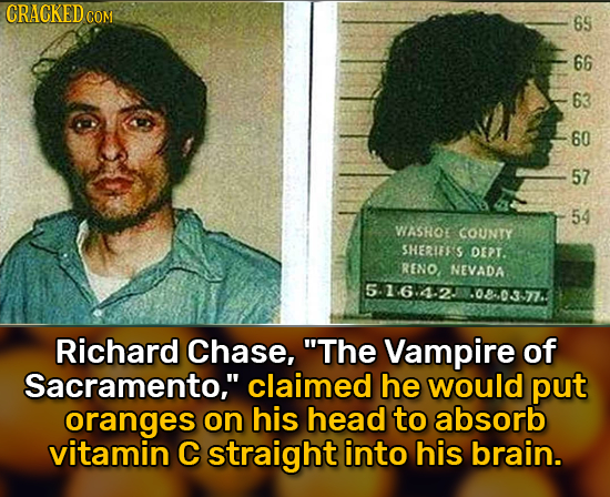 CRACKED COM 65 66 63 60 57 54 WASHOT COUNTY SHERIEF'S DEPT. RENO NEVADA 5.1-614.23.08-.037 Richard Chase, The Vampire of Sacramento, claimed he woul