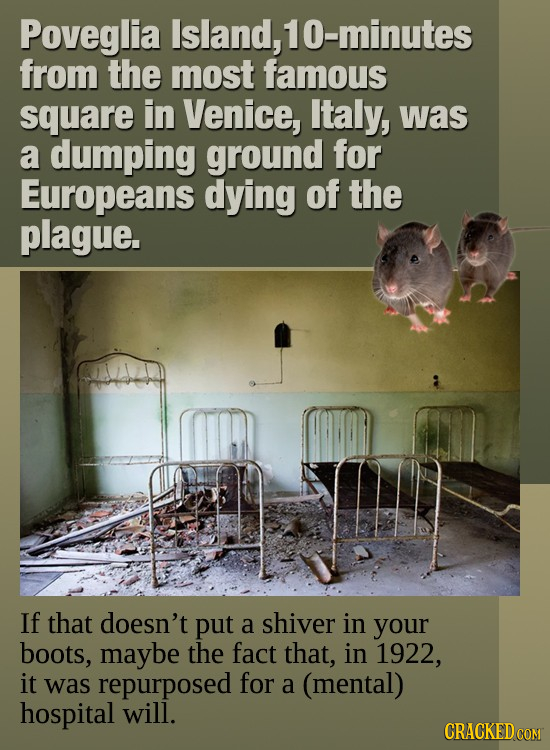 Poveglia Island, 10-minutes from the most famous square in Venice, Italy, was a dumping ground for Europeans dying of the plague. If that doesn't put