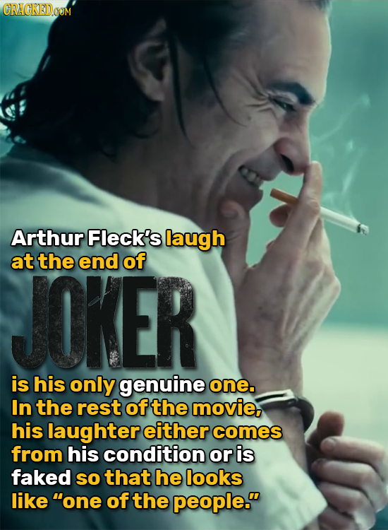 Arthur Fleck's laugh at the end of JOKER is his only genuine one. In the rest of the movie, his laughter either comes from his condition or is faked S