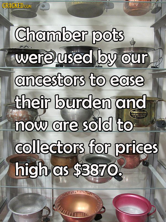 CRACKEDCO Chamber pots were used by our ancestors to ease their burden and PSEXOERS. now are sold to collectors for prices high as $3870.