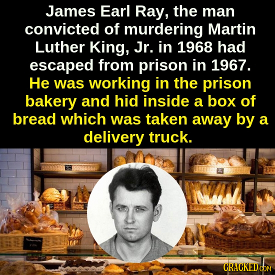 James Earl Ray, the man convicted of murdering Martin Luther King, Jr. in 1968 had escaped from prison in 1967. He was working in the prison bakery an