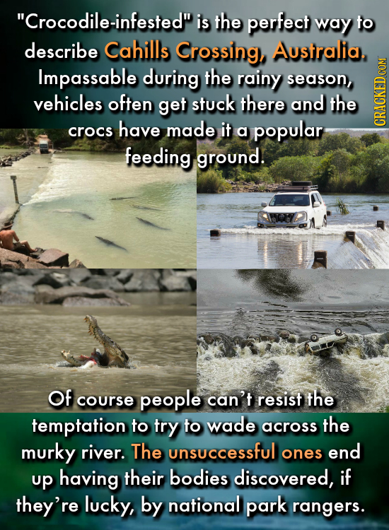 Crocodile-infested is the perfect way to describe Cahills Crossing, Australia. Impassable during the rainy season, vehicles often get stuck there an