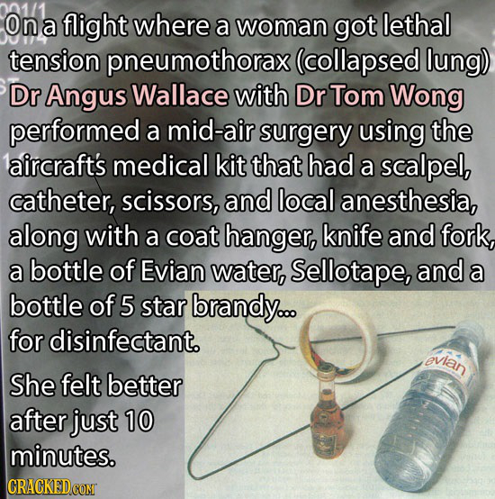 Ona a flight where a woman got lethal tension pneumothorax (collapsed lung) Dr Angus Wallace with Dr Tom Wong performed a mid-air surgery using the la