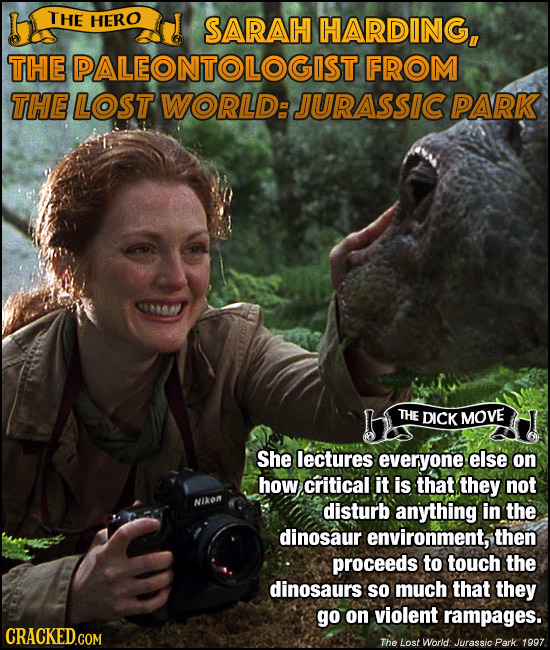 THE HERO SARAH HARDING, THE PALEONTOLOGISTD FROM THE LOST WORLD: JURASSIC PARK THE DICK MOVE She lectures everyone else on how critical it is that the