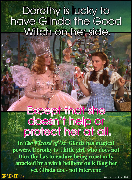 Dorothy is lucky to have Glinda the Good Witch on her side. Except that she doesn't help or protect her at all. In The Wizard of Oz, Glinda has magica
