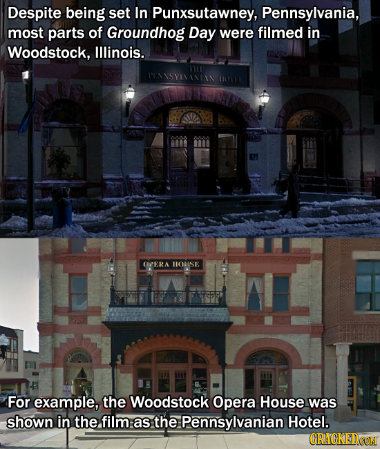 Despite being set In Punxsutawney, Pennsylvania, most parts of Groundhog Day were filmed in Woodstock, Illinois. PENNSYIMANIAN GERA HOUSE For example,