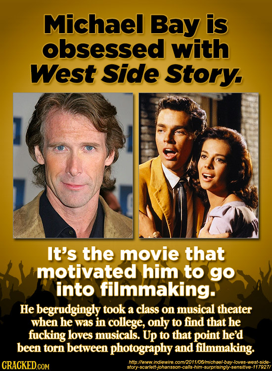 Michael Bay is obsessed with West Side Story. It's the movie that motivated him to go into filmmaking. He begrudgingly took a class on musical theater