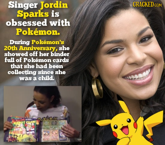 Singer Jordin CRACKED COM Sparks is obsessed with Pokemon. During Pokemon's 20th Anniversary, she showed off her binder full of Pokemon cards that she