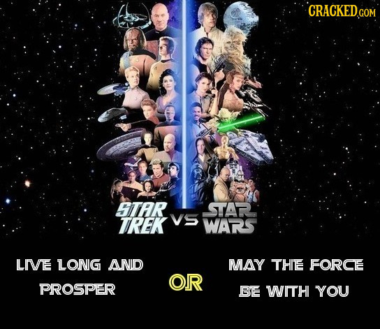 BTAR STAR TREK VS WARS LIIVE LONIG AND MAY THIE FORCE OR PROSPER BE WITH YOU
