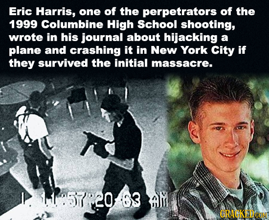 Eric Harris, one of the perpetrators of the 1999 Columbine High School shooting, wrote in his journal about hijacking a plane and crashing it in New Y