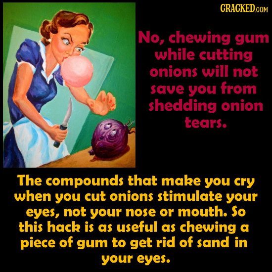 No, chewing gum while cutting onions will not save you froM shedding onion tears. The compounds that make you cry when you cut onions stimulate your e