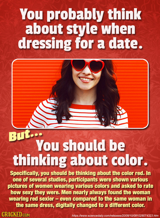 You probably think about style when dressing for a date. But... You should be thinking about color. Specifically, you should be thinking about the col