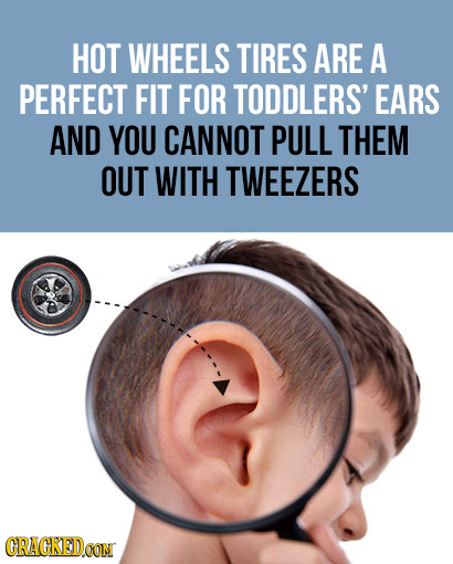 HOT WHEELS TIRES ARE A PERFECT FIT FOR TODDLERS' EARS AND YOU CANNOT PULL THEM OUT WITH TWEEZERS CRACKEDCON