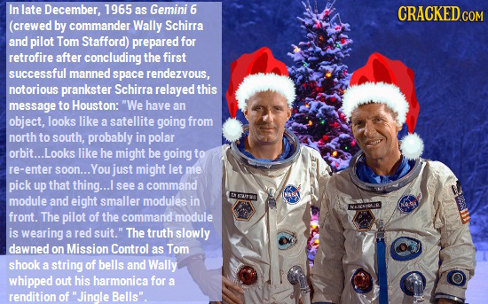 In late December, 1965 as Gemini 6 CRACKED COM (crewed by commander Wally Schirra and pilot Tom Stafford) prepared for retrofire after concluding the
