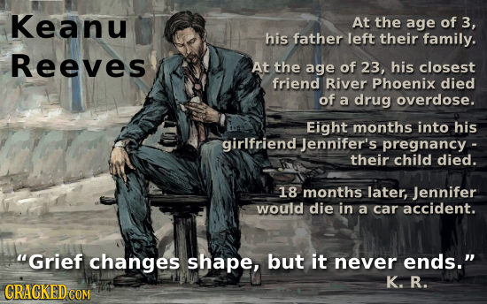 Keanu At the age of 3, his father left their family. Reeves At the age of 23, his closest friend River Phoenix died of a drug overdose. Eight months i
