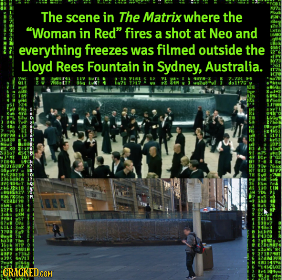 The scene in The Matrix where the Woman in Red fires a shot at Neo and everything freezes was filmed outside the Lloyd Rees Fountain in Sydney, Aust