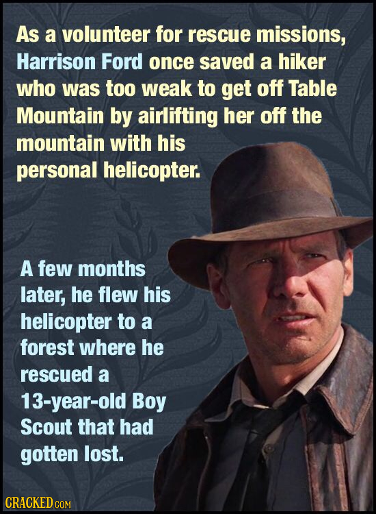 As a volunteer for rescue missions, Harrison Ford once saved a hiker who was too weak to get off Table Mountain by airlifting her off the mountain wit