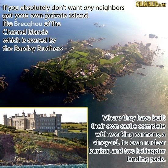 GRACKEDO If you absolutely don't want any neighbors get your own private island like Brecqhou of the Channel lslands which is owned by the Barclay Bro