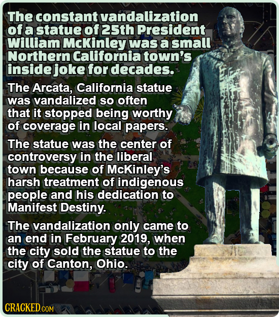 The constant tvandalization of a statue of 25th President William McKinley was a small Northern California town's inside joke for decades. The Arcata,