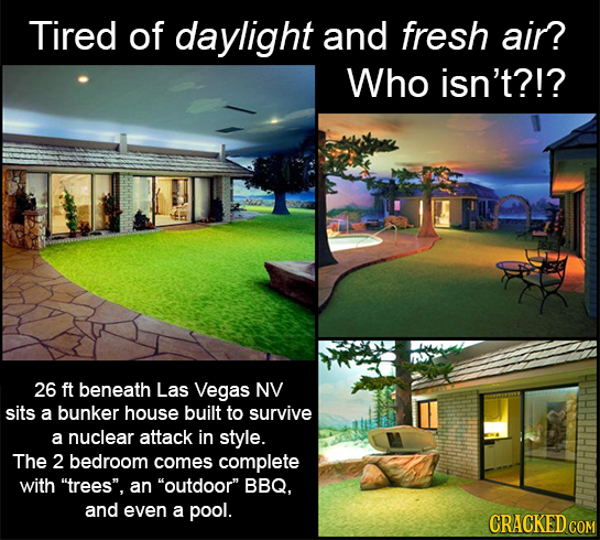 Tired of daylight and fresh air? Who isn't?!? 26 ft beneath Las Vegas NV sits a bunker house built to survive a nuclear attack in style. The 2 bedroom