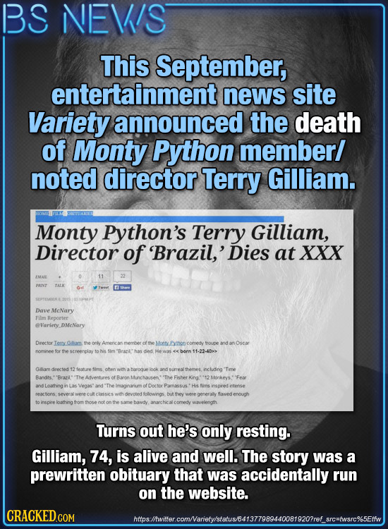 BS NEVIS This September, entertainment news site Variety announced the death of Monty Python memberl noted director Terry Gilliam. Monty Python's Terr