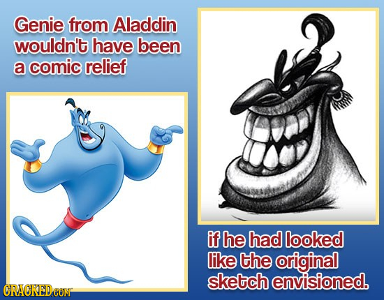 Genie from Aladdin wouldn't have been a comic relief if he had looked like the original sketch envisioned. ORACKEDCON