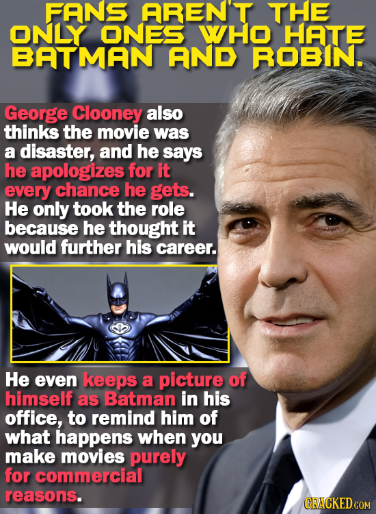 FANS AREN'T THE ONLY ONES WHO HATE BATMAN AND ROBIN. George Clooney also thinks the movie was a disaster, and he says he apologizes for it every chanc
