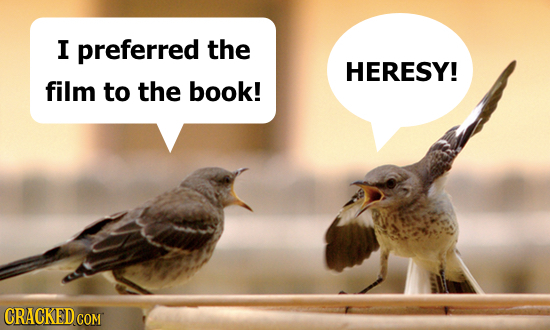 I preferred the HERESY! film to the book! CRACKEDcO