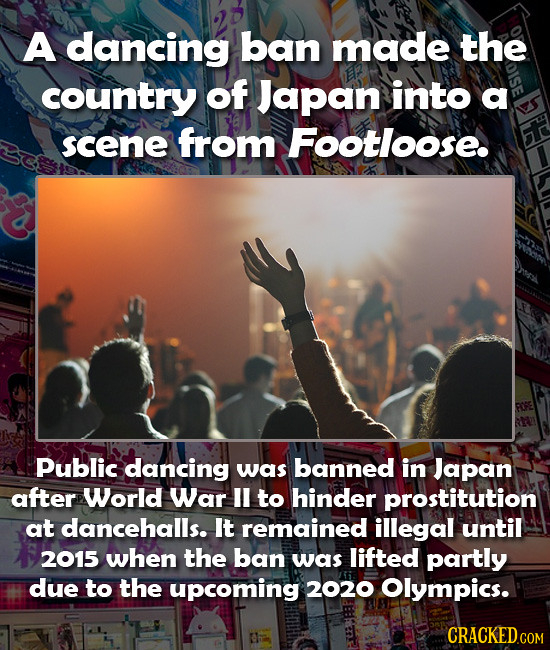 A dancing ban made the country of Japan into a scene from Footloose. Public dancing was banned in Japan after World War U to hinder prostitution at da