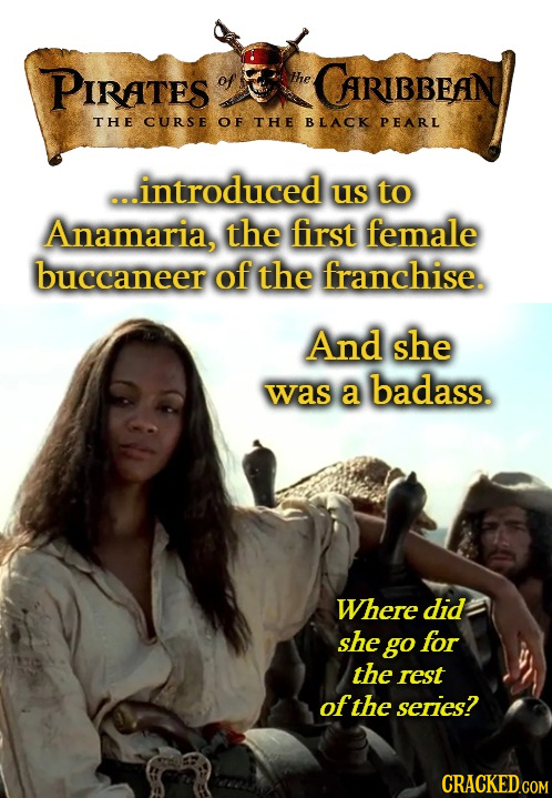 PIRATES of he CARIBBEAN THE CURSE OF THE BLACK PEARL ...introduced us to Anamaria, the first female buccaneer of the franchise. And she was a badass.